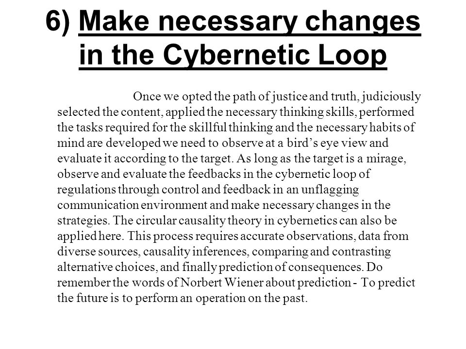 6) Make necessary changes in the Cybernetic Loop