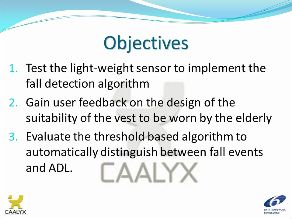 Objectives Test the light-weight sensor to implement the fall detection algorithm.
