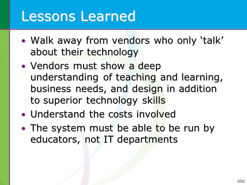 Lessons Learned Walk away from vendors who only 'talk' about their technology.