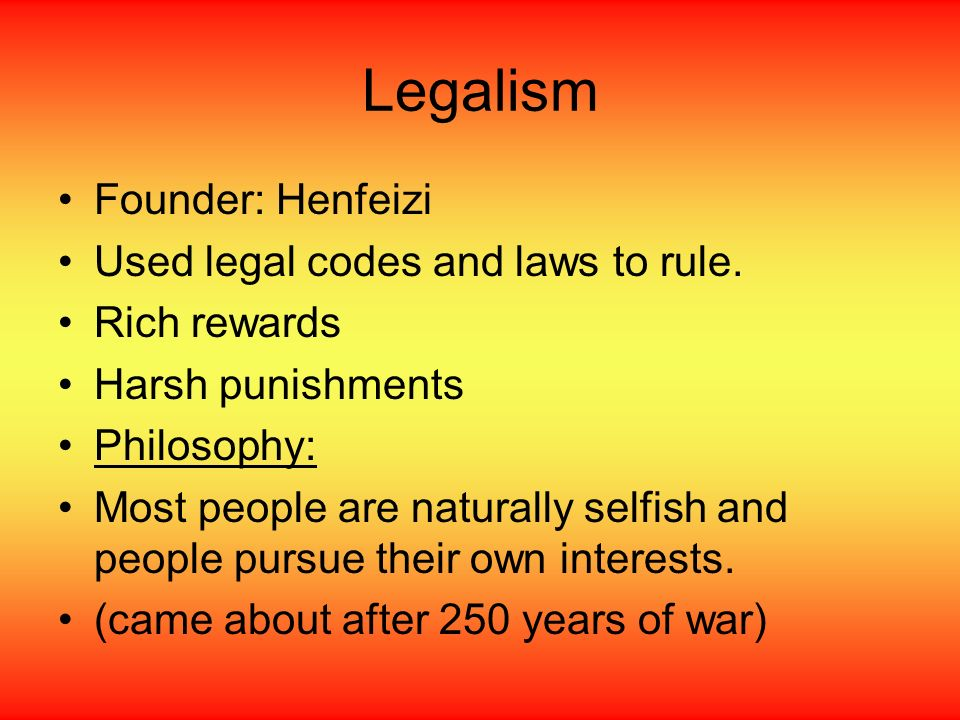 Legalism Founder: Henfeizi Used legal codes and laws to rule.