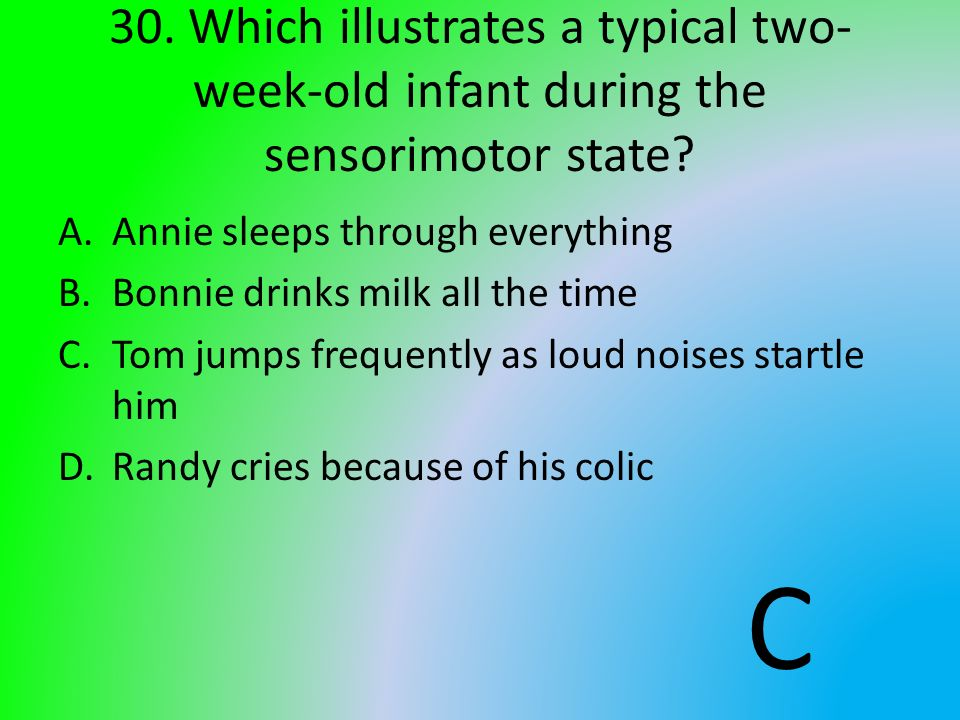 30. Which illustrates a typical two-week-old infant during the sensorimotor state