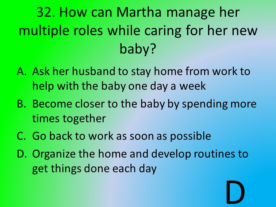 32. How can Martha manage her multiple roles while caring for her new baby