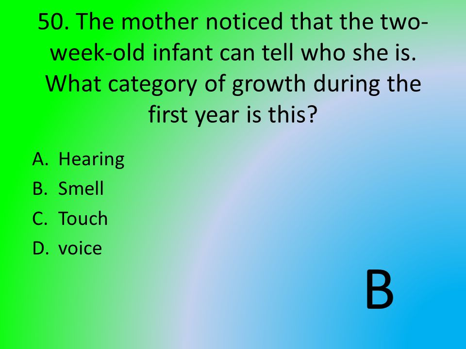 50. The mother noticed that the two-week-old infant can tell who she is. What category of growth during the first year is this
