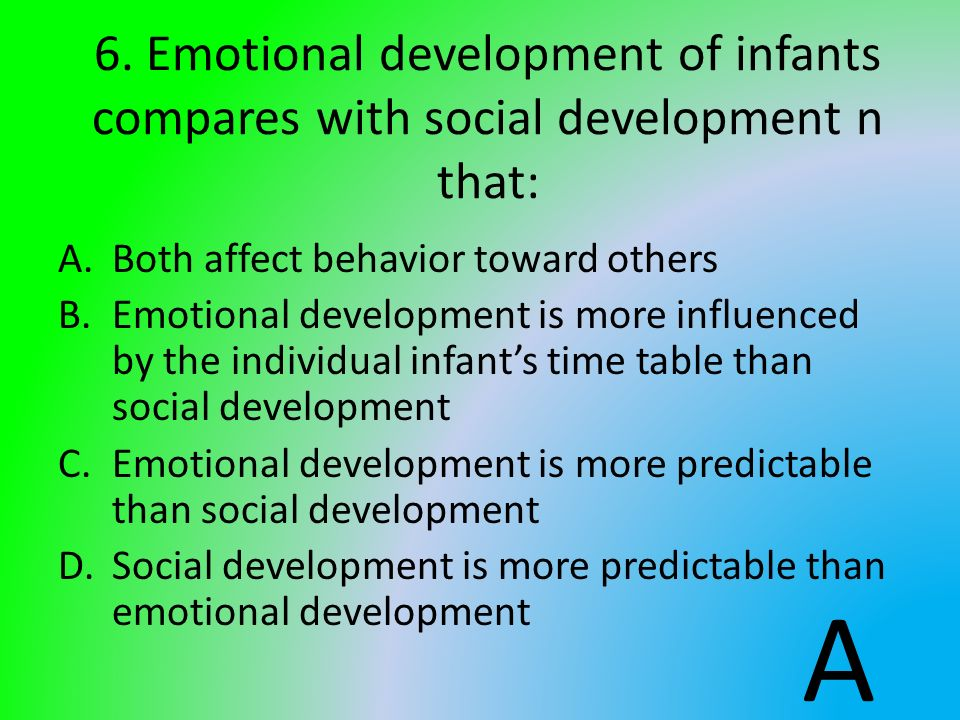 6. Emotional development of infants compares with social development n that: