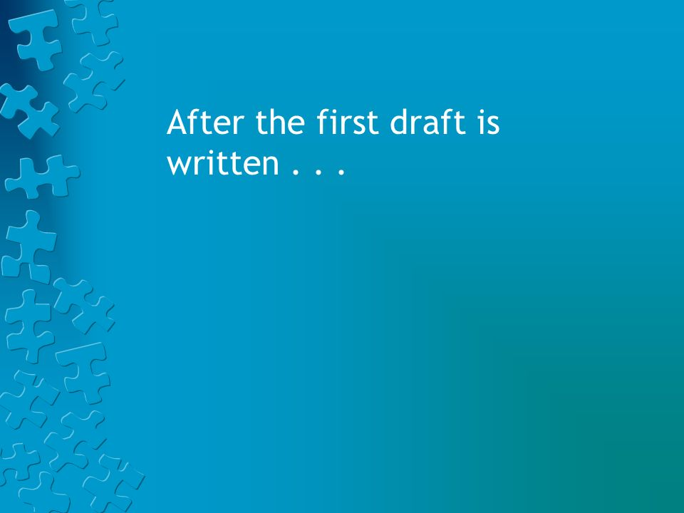 After the first draft is written . . .