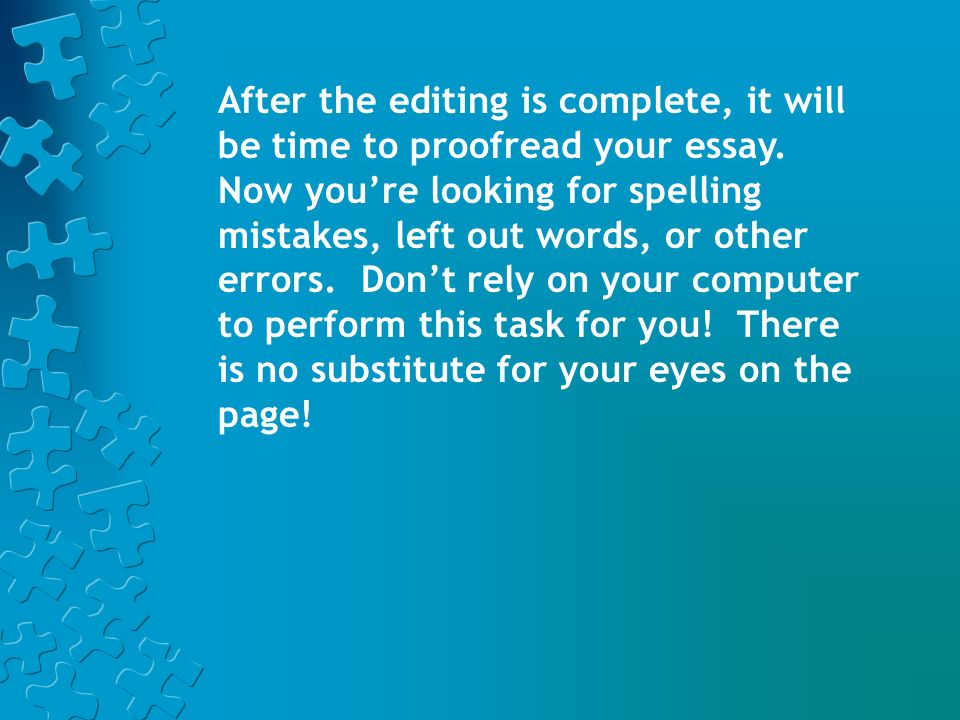 After the editing is complete, it will be time to proofread your essay