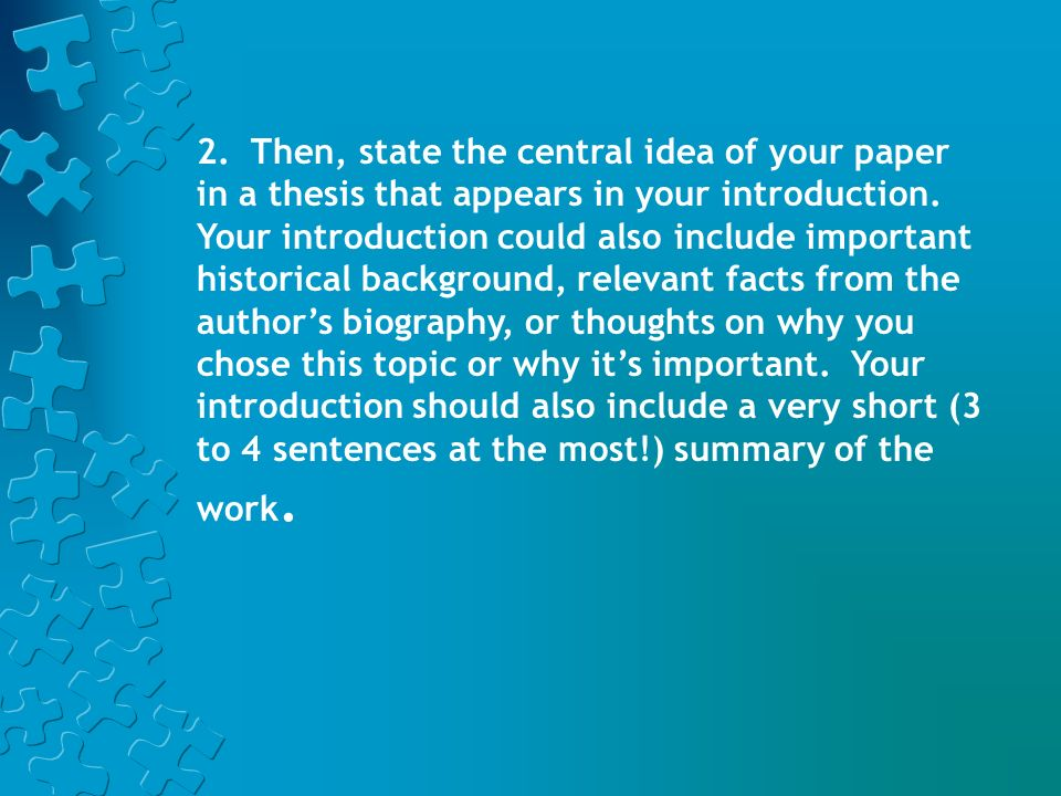 2. Then, state the central idea of your paper in a thesis that appears in your introduction.