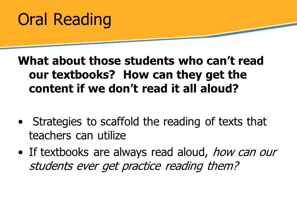 Oral Reading What about those students who can't read our textbooks How can they get the content if we don't read it all aloud