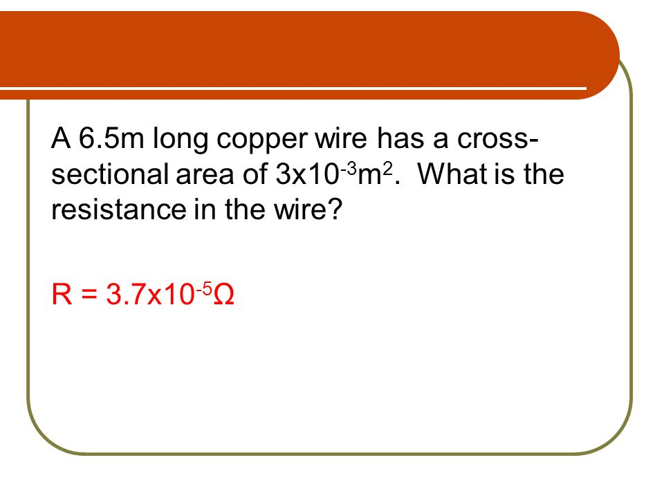 A 6. 5m long copper wire has a cross-sectional area of 3x10-3m2