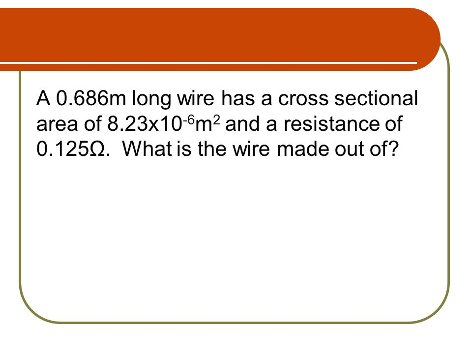 A m long wire has a cross sectional area of 8
