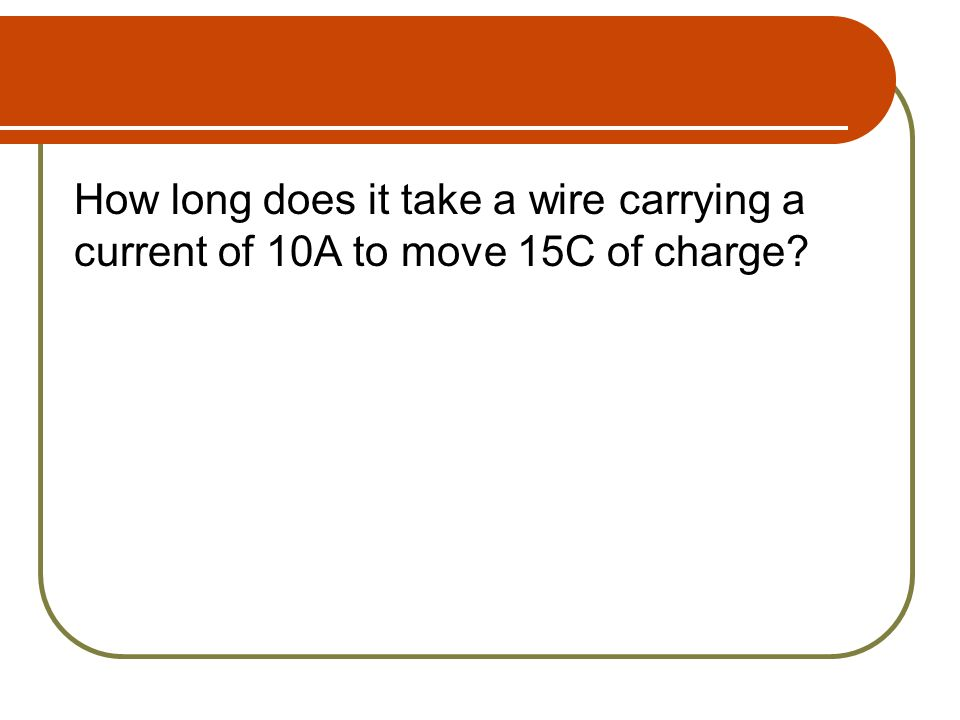 How long does it take a wire carrying a current of 10A to move 15C of charge