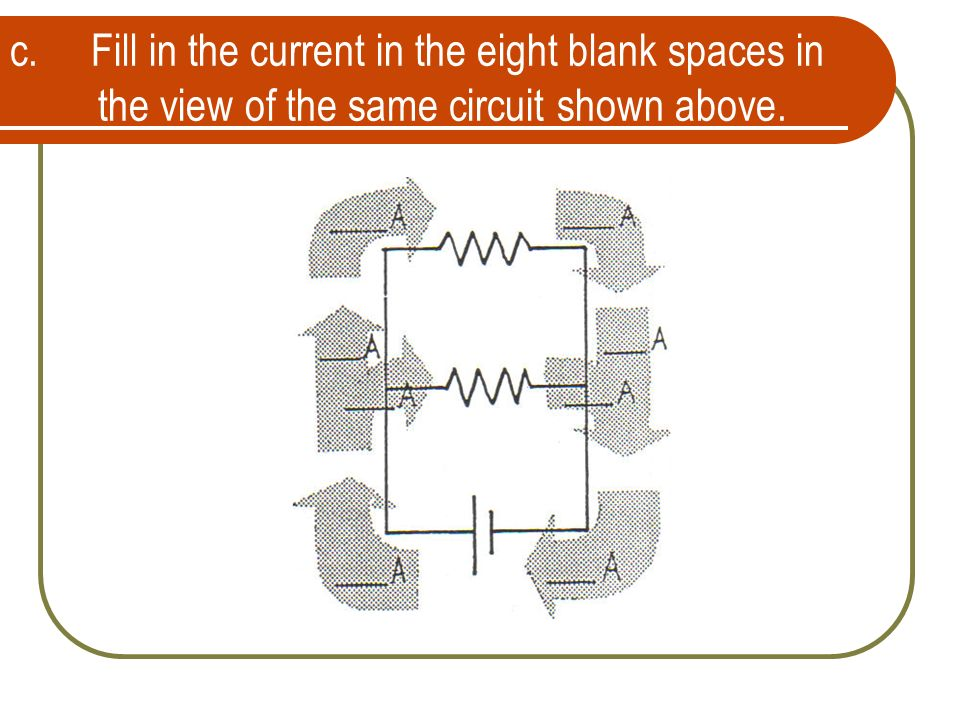 c. Fill in the current in the eight blank spaces in the view of the same circuit shown above.