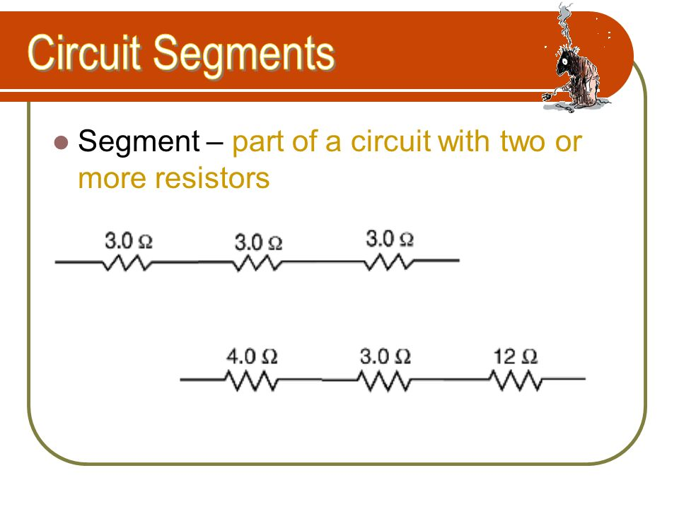 Circuit Segments Segment – part of a circuit with two or more resistors