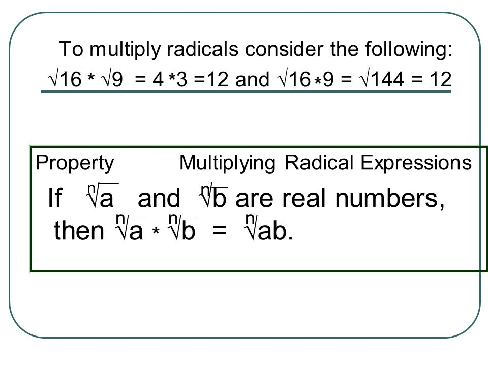 * * * * To multiply radicals consider the following: