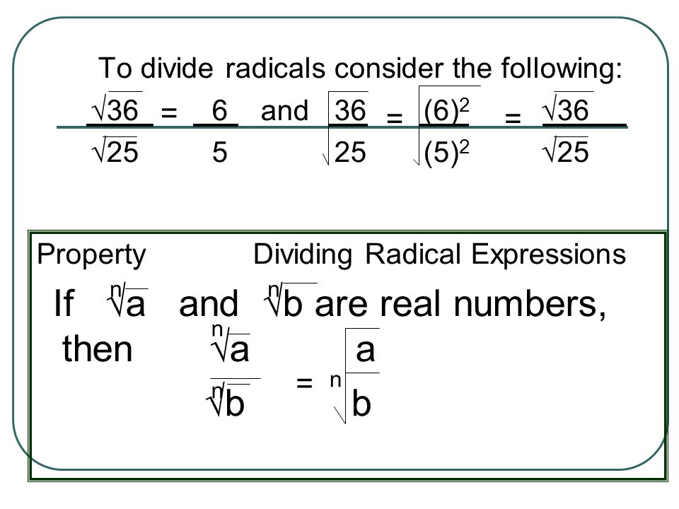 √b b = = = = To divide radicals consider the following: