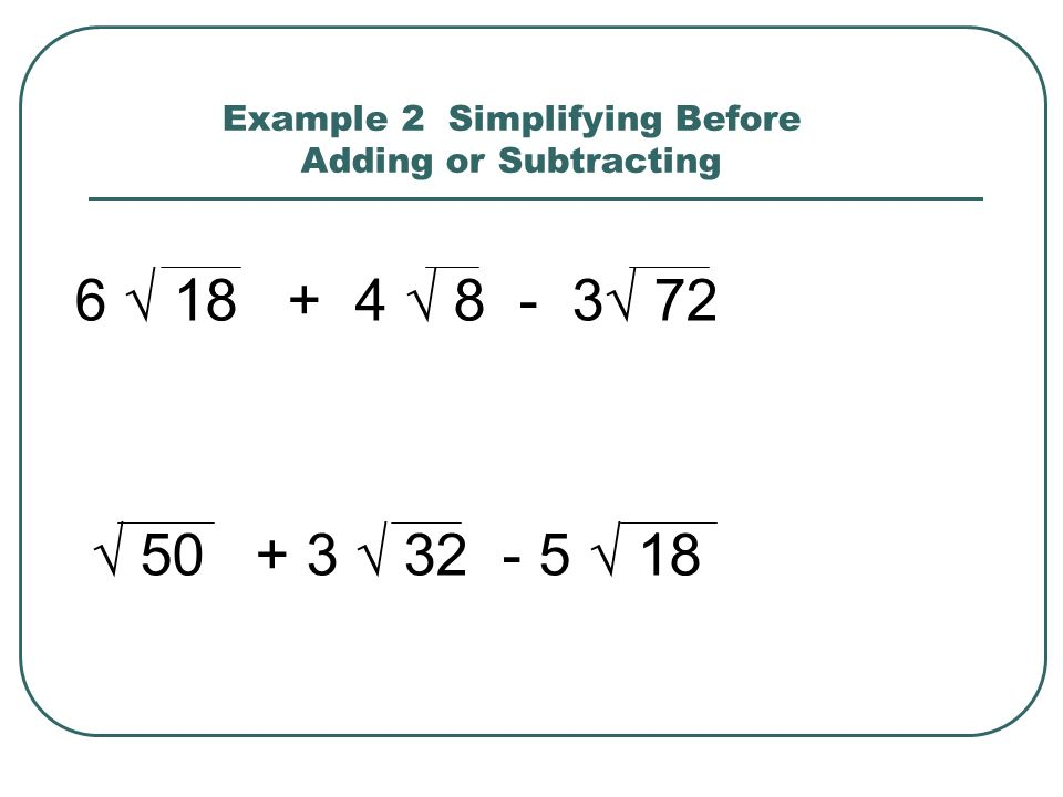 Example 2 Simplifying Before Adding or Subtracting