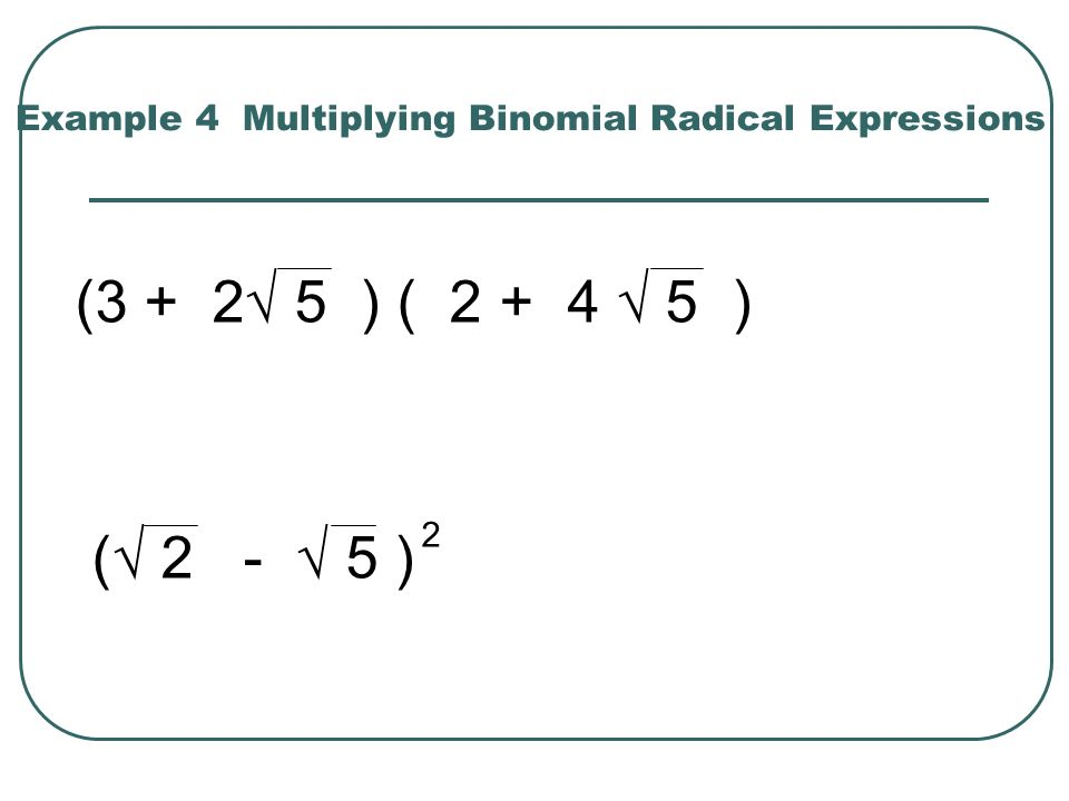 Example 4 Multiplying Binomial Radical Expressions