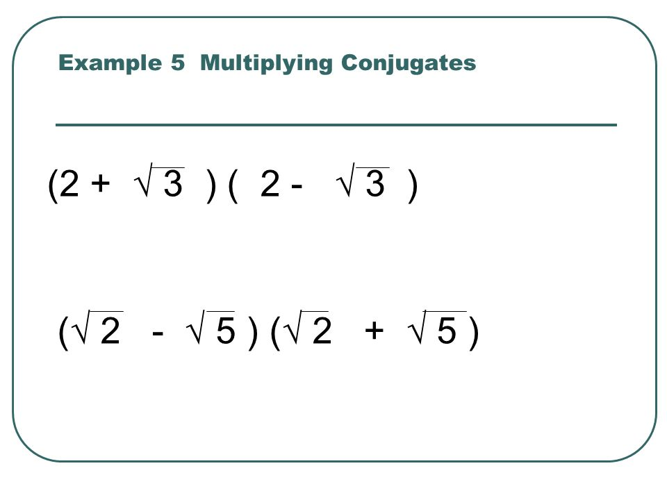 Example 5 Multiplying Conjugates