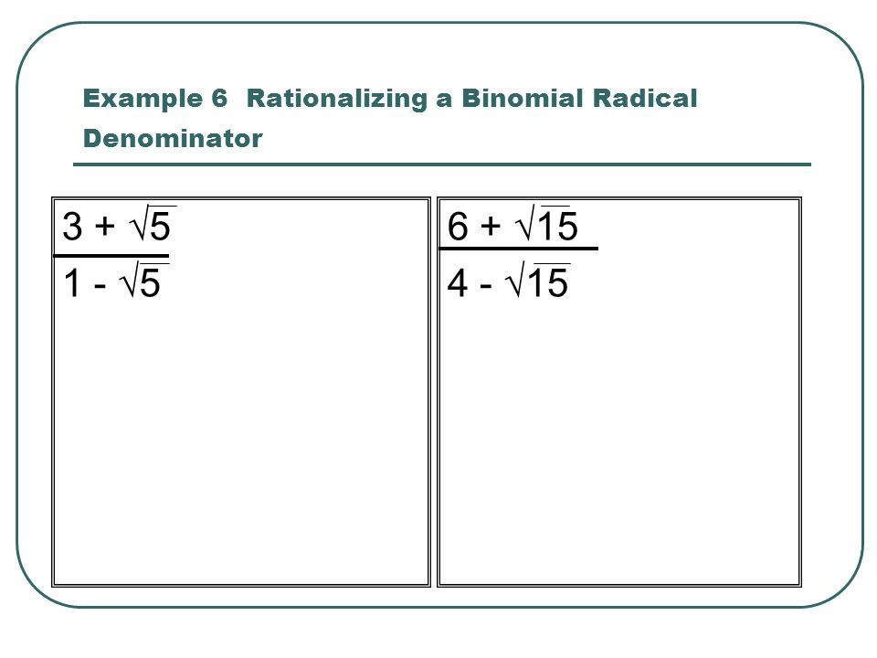 Example 6 Rationalizing a Binomial Radical Denominator