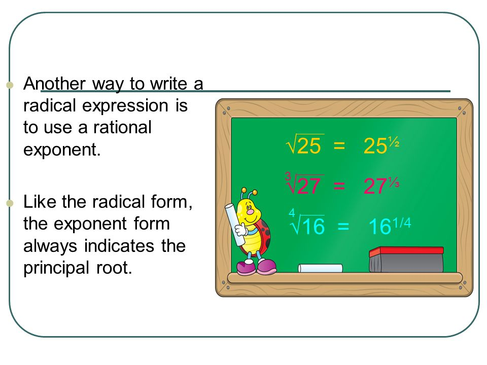 Another way to write a radical expression is to use a rational exponent.