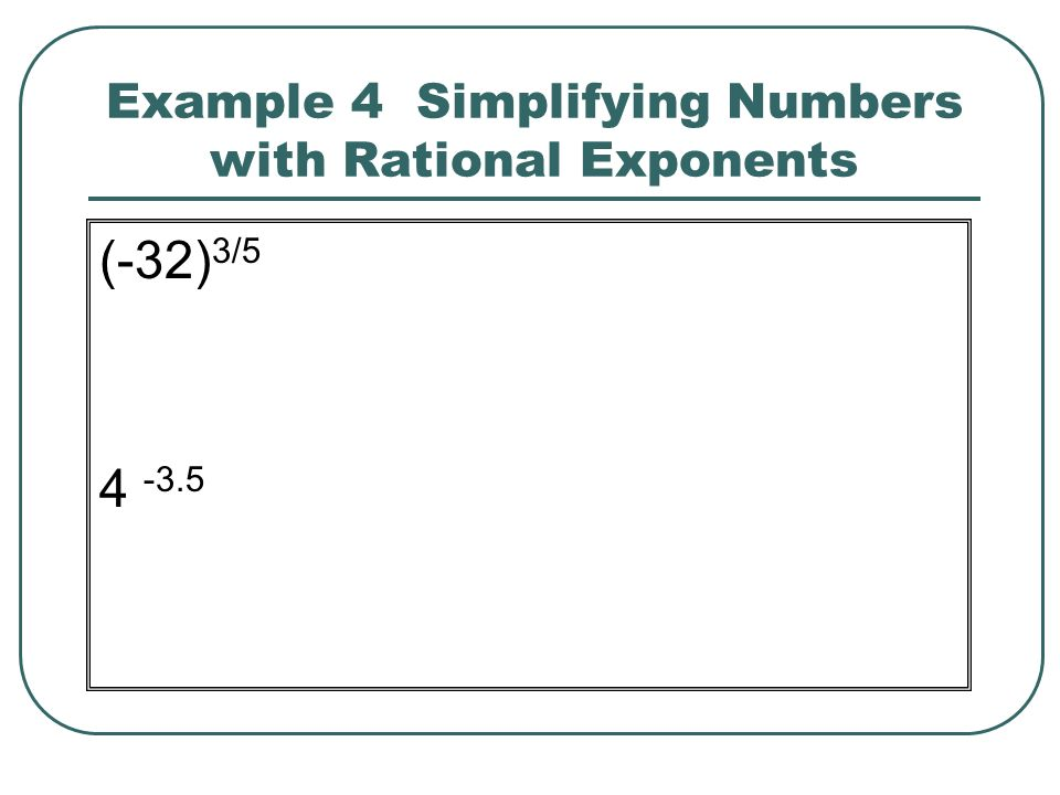 Example 4 Simplifying Numbers with Rational Exponents