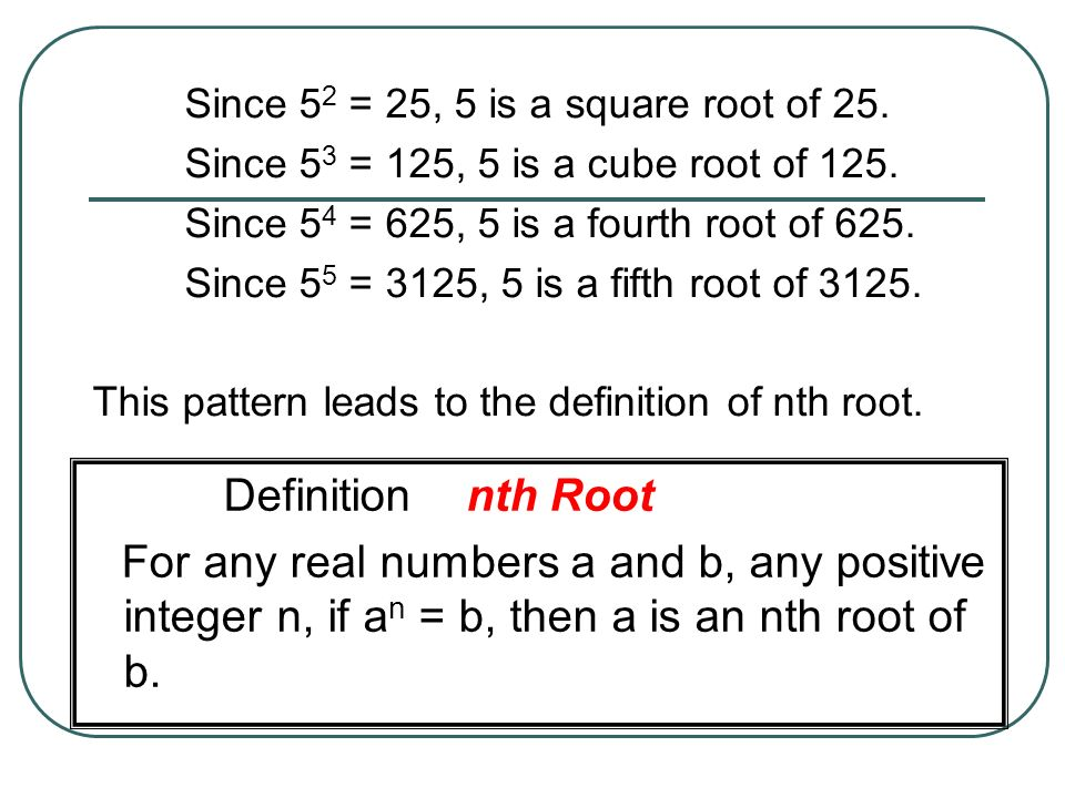 Since 52 = 25, 5 is a square root of 25.