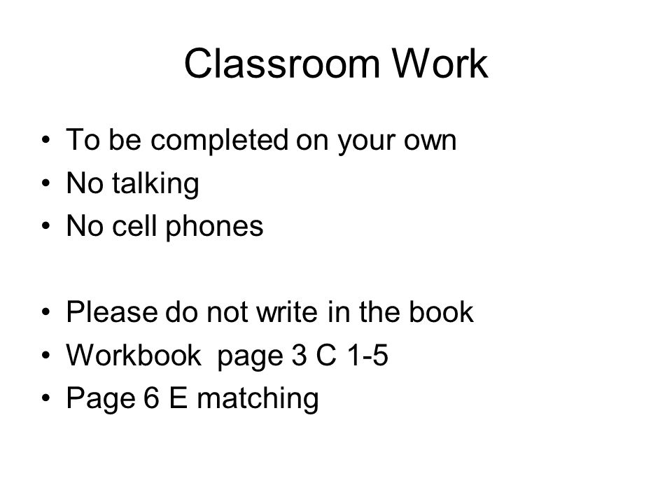Classroom Work To be completed on your own No talking No cell phones