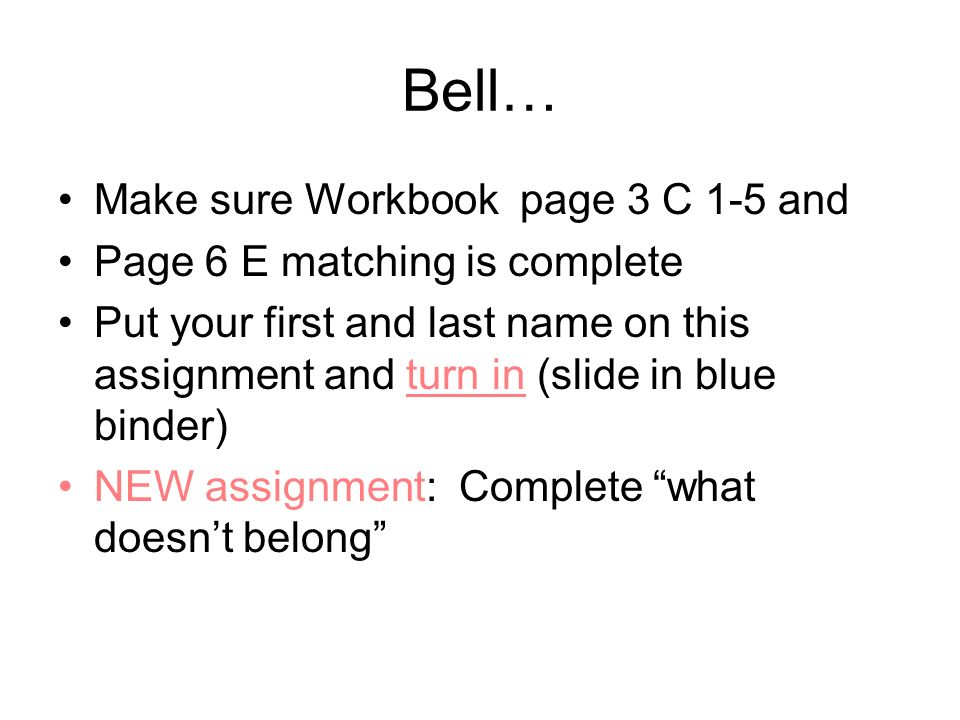 Bell… Make sure Workbook page 3 C 1-5 and