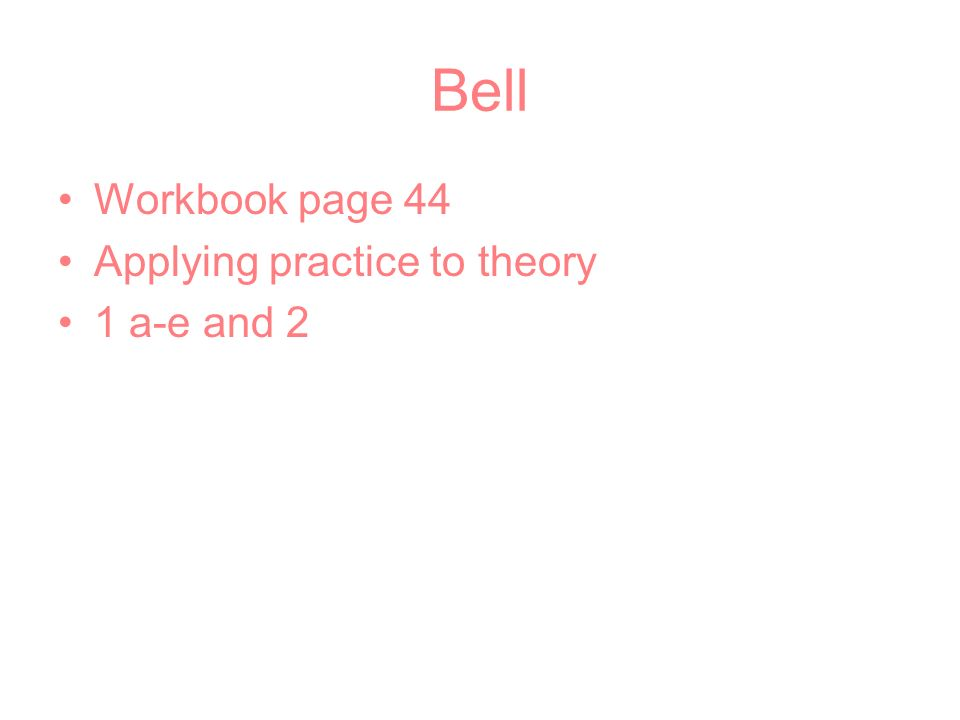 Bell Workbook page 44 Applying practice to theory 1 a-e and 2
