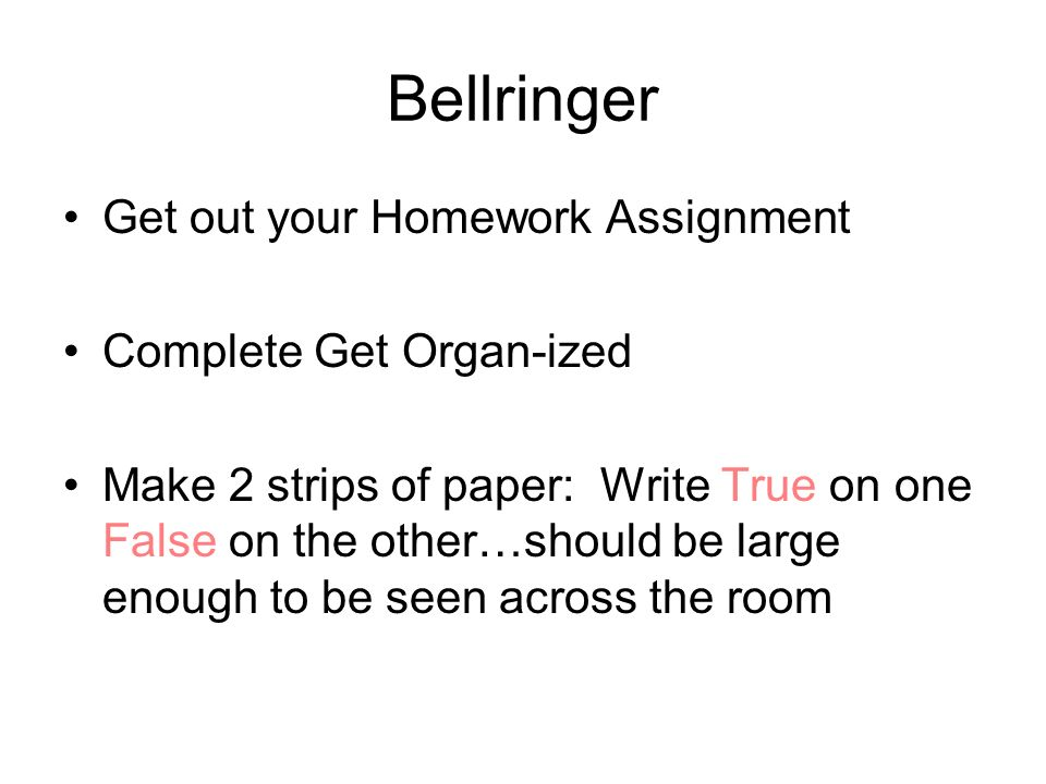 Bellringer Get out your Homework Assignment Complete Get Organ-ized