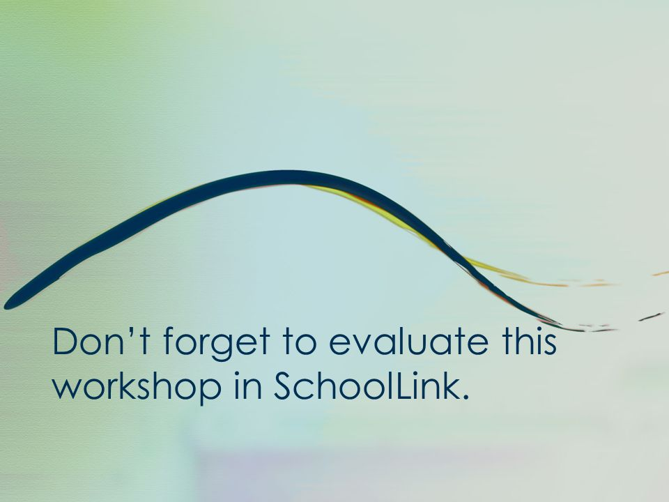Don't forget to evaluate this workshop in SchoolLink.