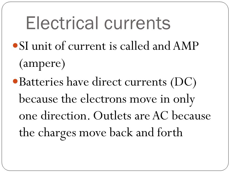 Electrical currents SI unit of current is called and AMP (ampere)