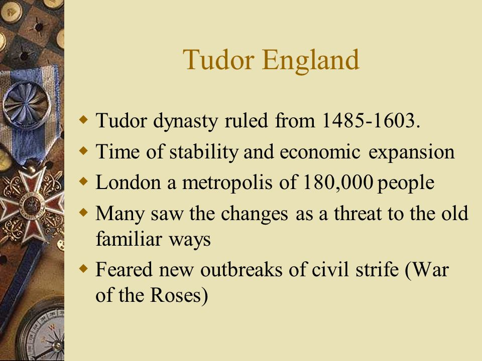 Tudor England Tudor dynasty ruled from 1485-1603.