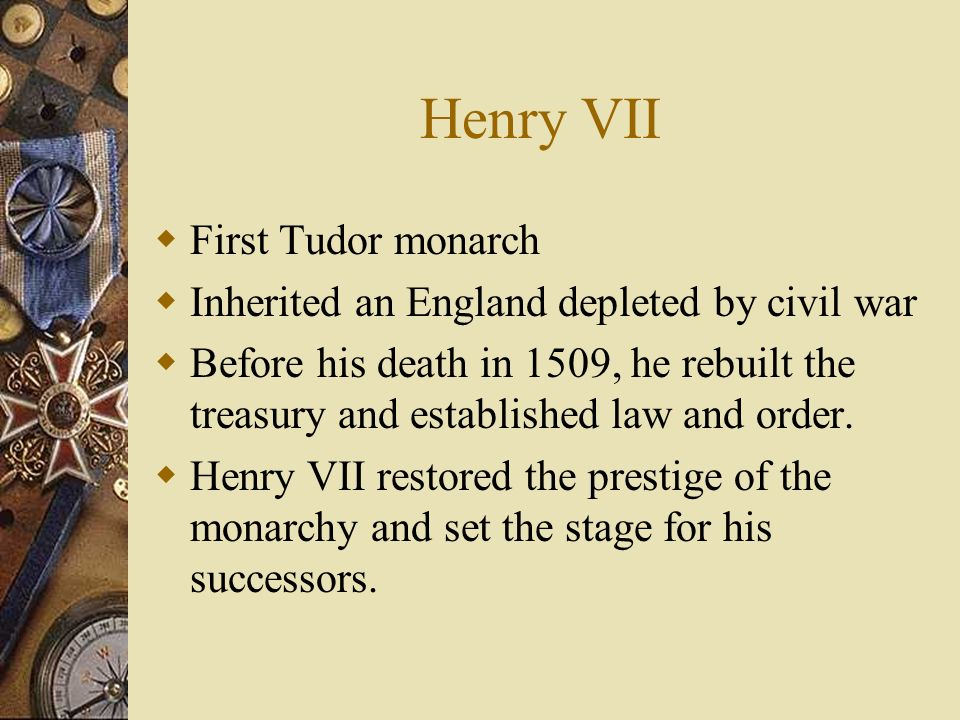 Henry VII First Tudor monarch