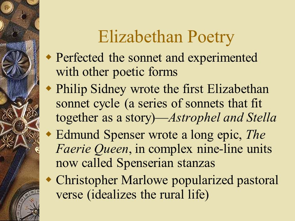 Elizabethan Poetry Perfected the sonnet and experimented with other poetic forms.