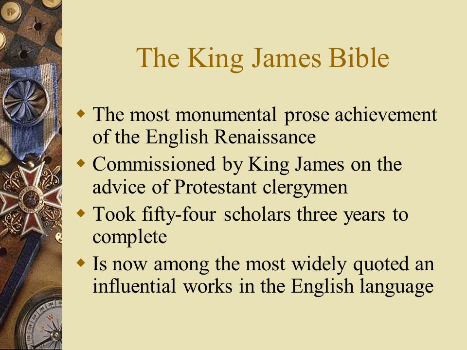 The King James Bible The most monumental prose achievement of the English Renaissance.