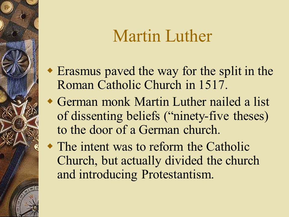 Martin Luther Erasmus paved the way for the split in the Roman Catholic Church in 1517.
