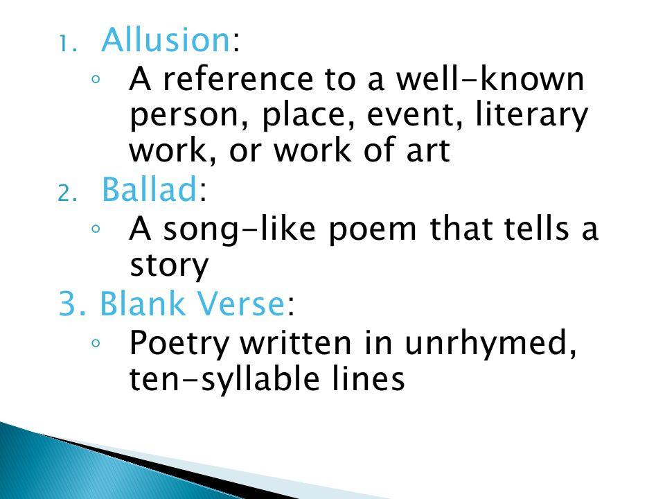 Allusion: A reference to a well-known person, place, event, literary work, or work of art. Ballad: