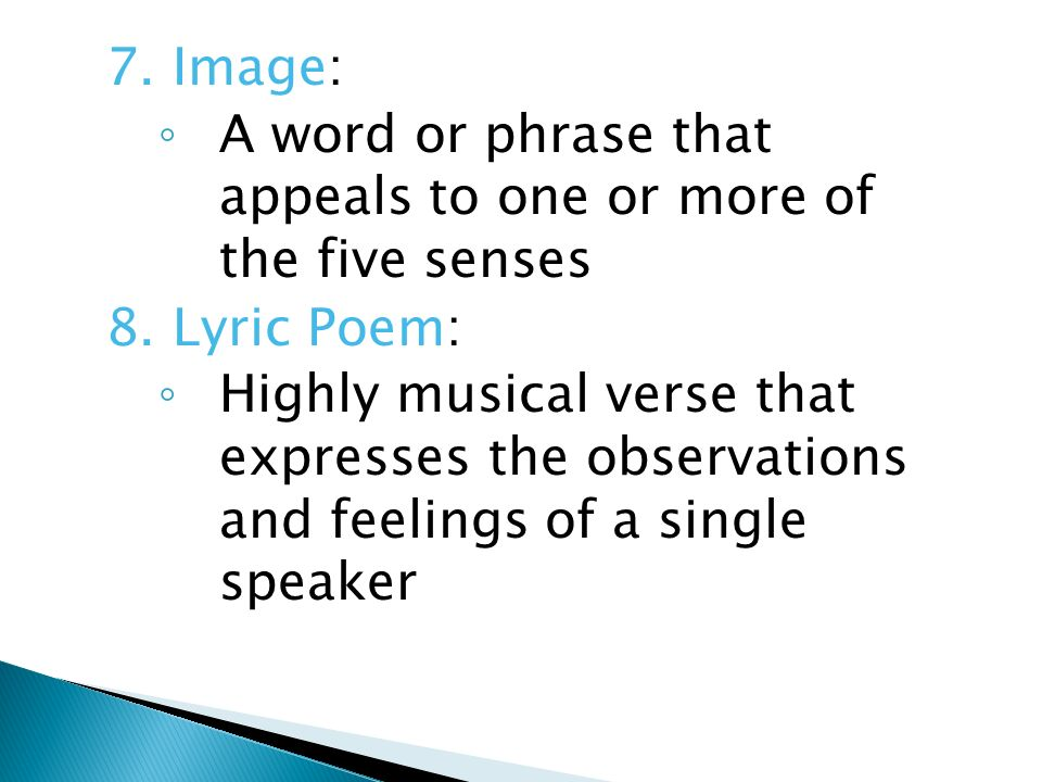 7. Image: A word or phrase that appeals to one or more of the five senses. 8. Lyric Poem:
