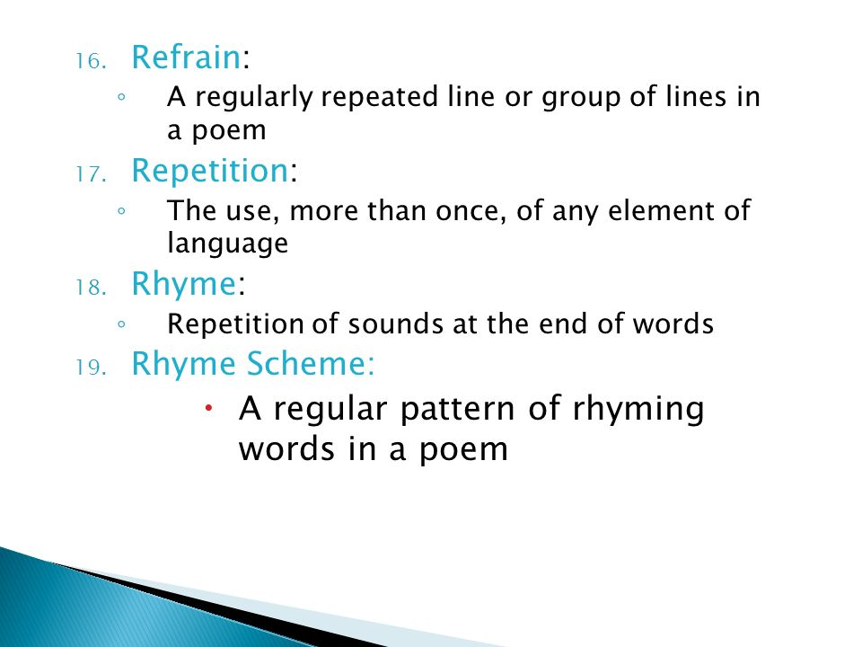 A regular pattern of rhyming words in a poem