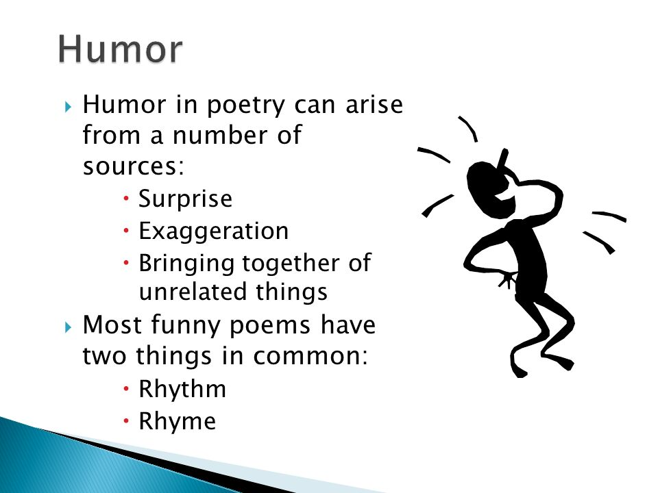 Humor Humor in poetry can arise from a number of sources: