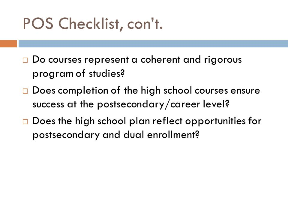 POS Checklist, con't. Do courses represent a coherent and rigorous program of studies