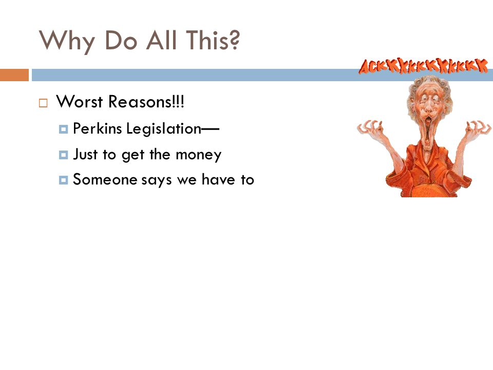 Why Do All This Worst Reasons!!! Perkins Legislation—