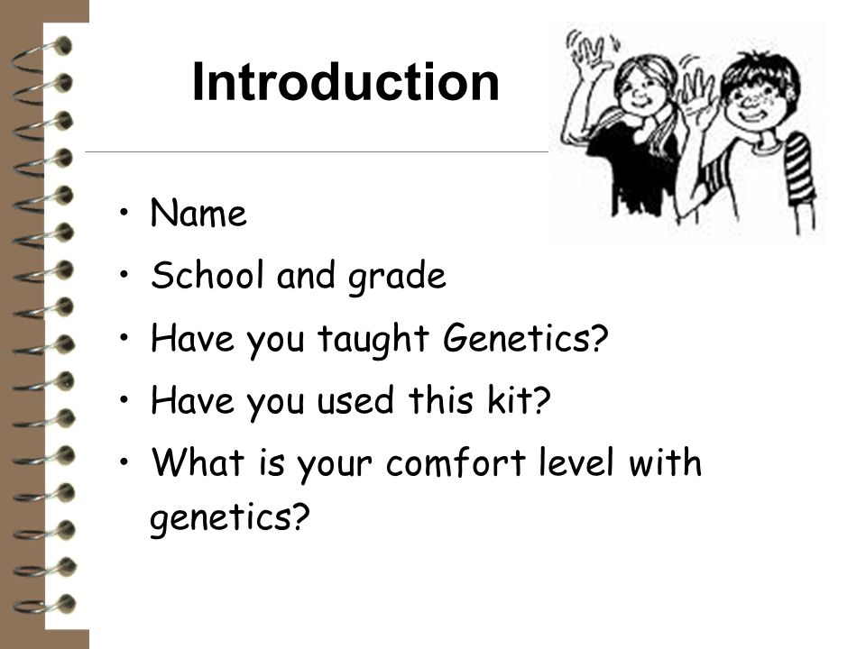 Introduction Name School and grade Have you taught Genetics