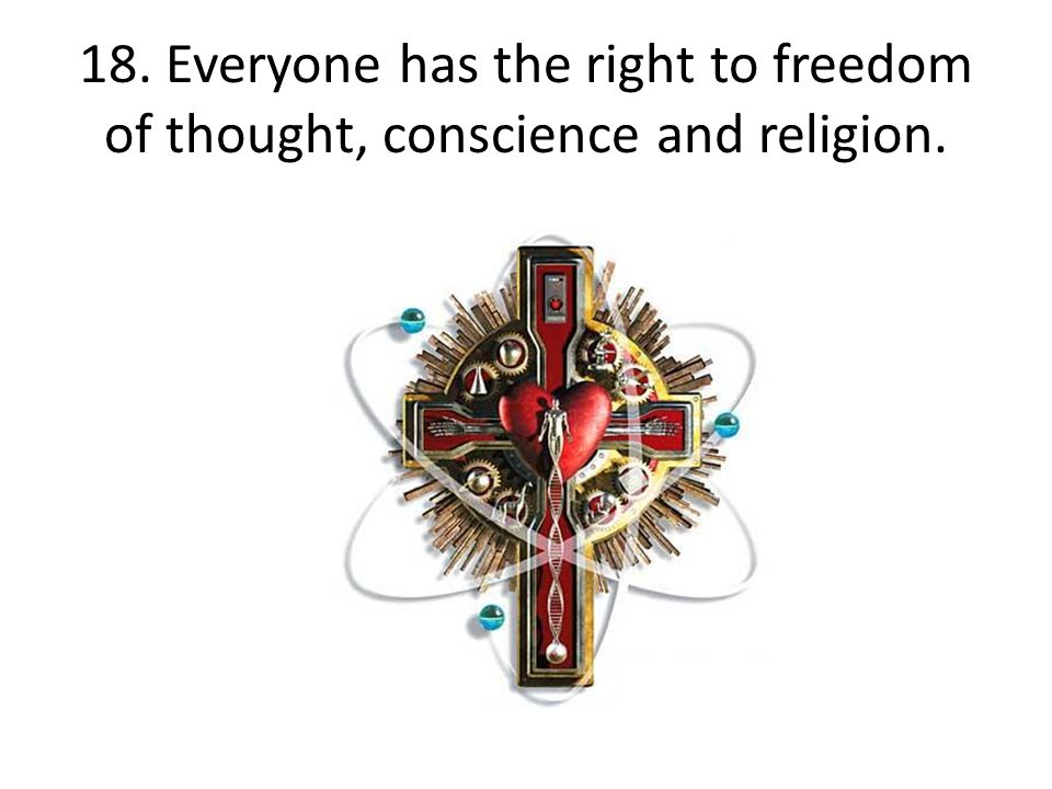 18. Everyone has the right to freedom of thought, conscience and religion.