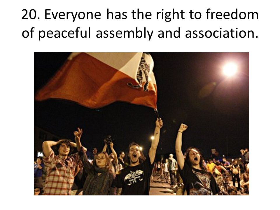 20. Everyone has the right to freedom of peaceful assembly and association.