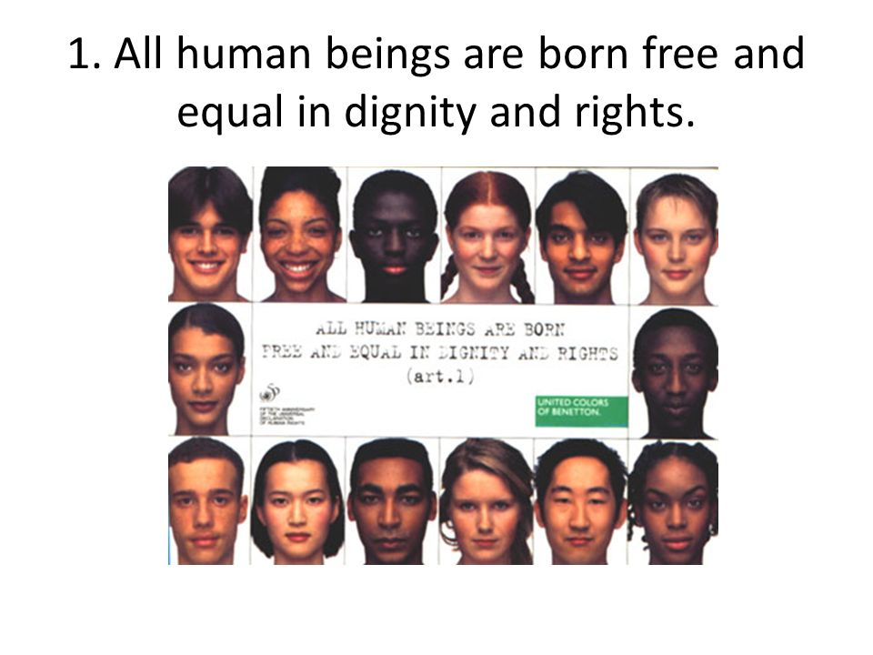 1. All human beings are born free and equal in dignity and rights.