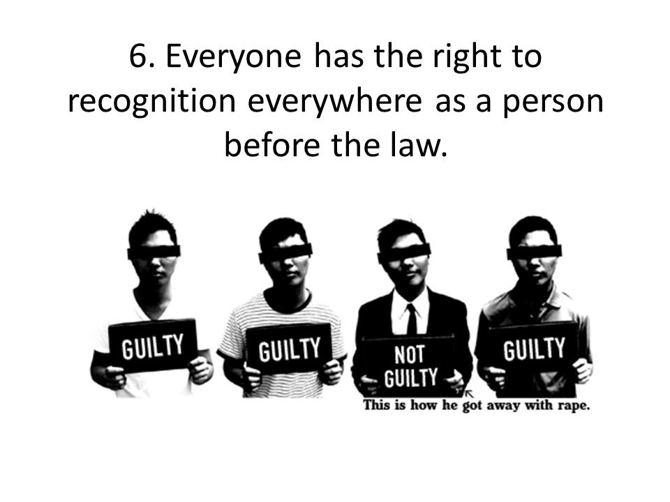 6. Everyone has the right to recognition everywhere as a person before the law.