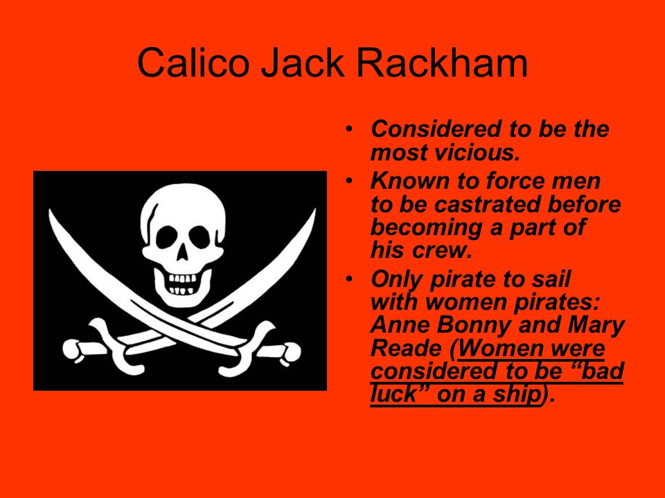 Calico Jack Rackham Considered to be the most vicious.