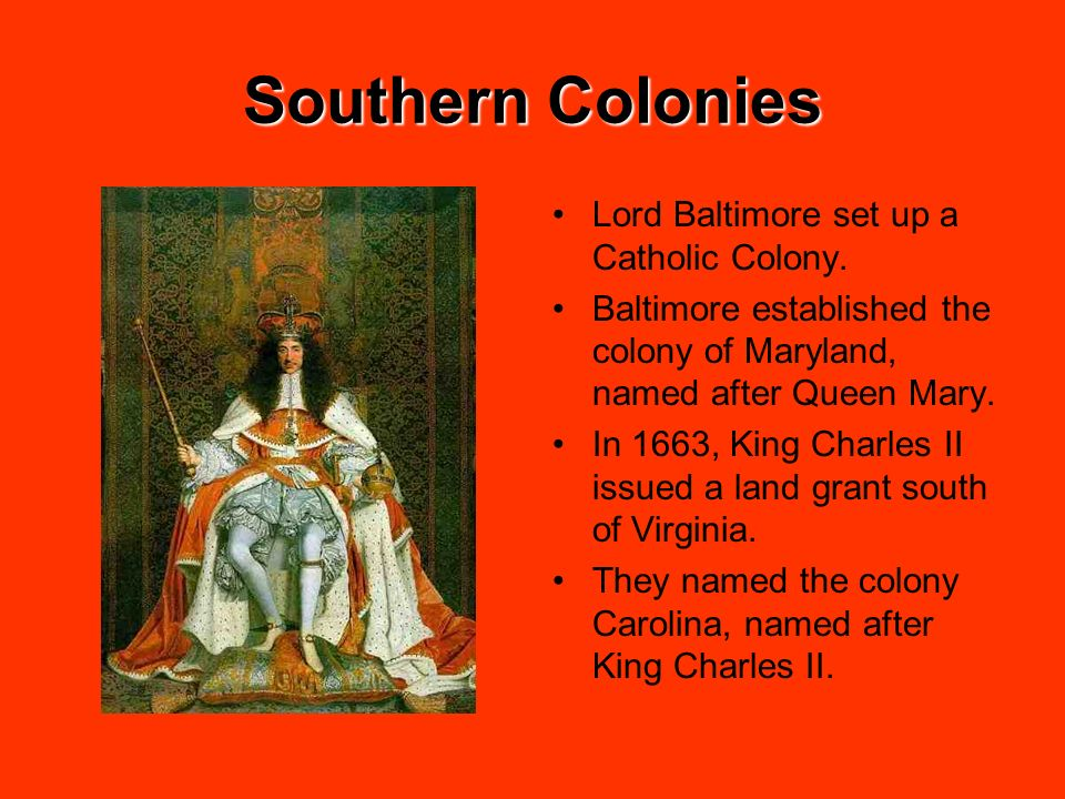 Southern Colonies Lord Baltimore set up a Catholic Colony.